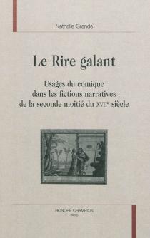 Le rire galant : usages du comique dans les fictions narratives de la seconde moitié du XVIIe siècle - NathalieGrande
