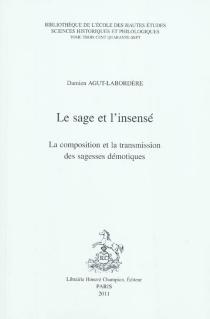Le sage et l'insensé : la composition et la transmission des sagesses démotiques - DamienAgut-Labordère