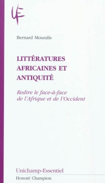 Littératures africaines et Antiquité : redire le face-à-face de l'Afrique et de l'Occident - BernardMouralis