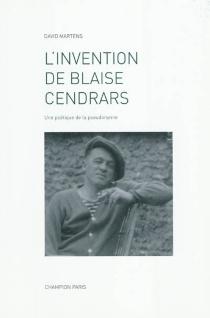 L'invention de Blaise Cendrars : une poétique de la pseudonymie - DavidMartens