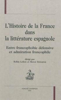 L'histoire de France dans la littérature espagnole : entre francophobie défensive et admiration francophile -