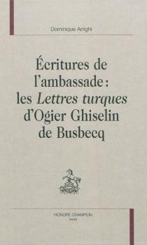 Ecritures de l'ambassade : les Lettres turques d'Ogier Ghiselin de Busbecq - DominiqueArrighi