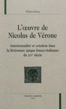 L'œuvre de Nicolas de Vérone : intertextualité et création dans la littérature épique franco-italienne du XIVe siècle - ChloéLelong