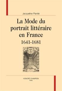 La mode du portrait littéraire en France 1641-1681 - JacquelinePlantié