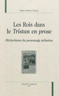 Les rois dans le Tristan en prose : (ré)écritures du personnage arthurien - MarioBotero Garcia
