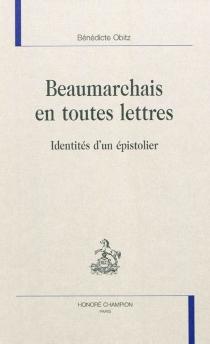 Beaumarchais en toutes lettres : identités d'un épistolier - BénédicteObitz