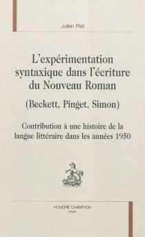 L'expérimentation syntaxique dans l'écriture du Nouveau Roman (Beckett, Pinget, Simon) : contribution à une histoire de la langue littéraire dans les années 1950 - JulienPiat