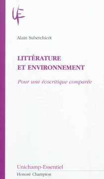 Littérature et environnement : pour une écocritique comparée - AlainSuberchicot