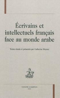 Ecrivains et intellectuels français face au monde arabe -