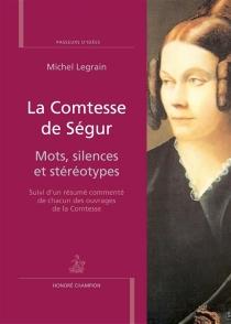 La comtesse de Ségur : mots, silences et stéréotypes : suivi d'un résumé commenté de chacun des ouvrages de la comtesse - MichelLegrain