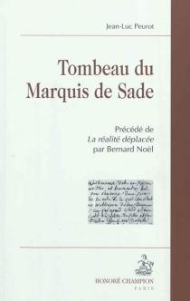 Tombeau du Marquis de Sade| Précédé de La réalité déplacée - Jean-LucPeurot