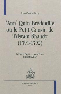 Ann' Quin Bredouille ou Le petit cousin de Tristam Shandy (1791-1792) - Jean-ClaudeGorjy