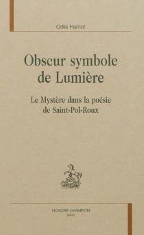 Obscur symbole de lumière : le mystère dans la poésie de Saint-Pol-Roux - OdileHamot