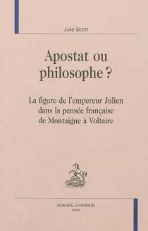 Apostat ou philosophe ? : la figure de l'empereur Julien dans la pensée française de Montaigne à Voltaire - JulieBoch