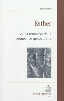Esther ou La tentation de la vengeance génocidaire - MarcBochet