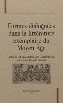 Formes dialoguées dans la littérature exemplaire du Moyen Age : actes de colloque -