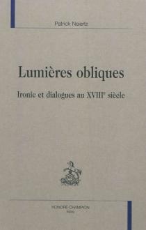 Lumières obliques : ironie et dialogues au XVIIIe siècle - PatrickNeiertz