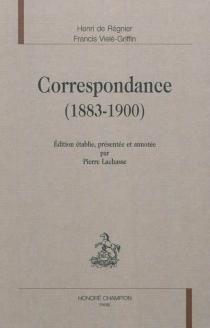 Correspondance : 1883-1900 - Henri deRégnier