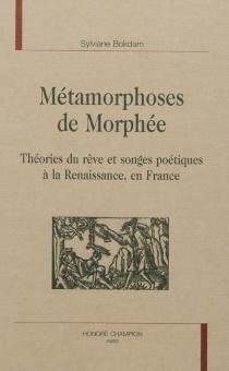 Métamorphoses de Morphée : théorie du rêve et songes poétiques à la Renaissance en France - SylvianeBokdam