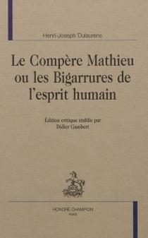 Le compère Mathieu ou Les bigarrures de l'esprit humain - Henri-JosephDulaurens