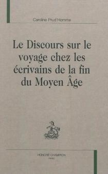 Le discours sur le voyage chez les écrivains de la fin du Moyen Age - CarolinePrud'homme