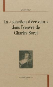 La fonction d'écrivain dans l'oeuvre de Charles Sorel - OlivierRoux