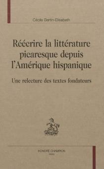 Réécrire la littérature picaresque depuis l'Amérique hispanique : une relecture des textes fondateurs - CécileBertin-Élisabeth