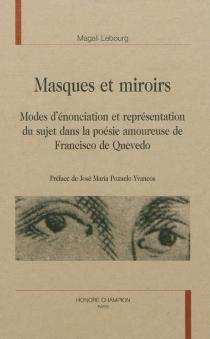 Masques et miroirs : modes d'énonciation et représentation du sujet dans la poésie amoureuse de Francisco de Quevedo - MagaliLebourg