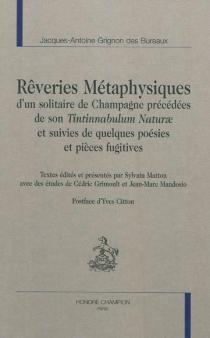 Rêveries métaphysiques d'un solitaire de Champagne précédées de son Tintinnabulum Naturae et suivies de quelques poésies et pièces fugitives - Jacques-AntoineGrignon des Bureaux