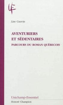 Aventuriers et sédentaires : parcours du roman québecois - LiseGauvin