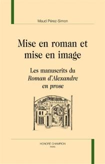 Mise en roman et mise en image : les manuscrits du Roman d'Alexandre en prose - MaudPérez-Simon