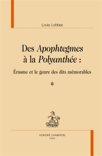 Des Apophtegmes à la Polyanthée : Erasme et le genre des dits mémorables - Érasme