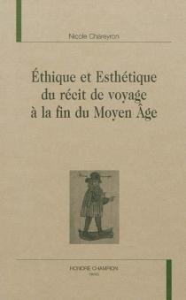 Ethique et esthétique du récit de voyage à la fin du Moyen Age - NicoleChareyron