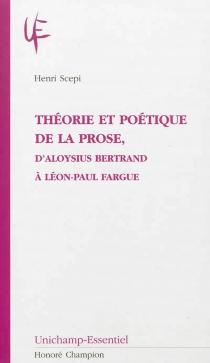 Théorie et poétique de la prose, d'Aloysius Bertrand à Léon-Paul Fargue - HenriScepi