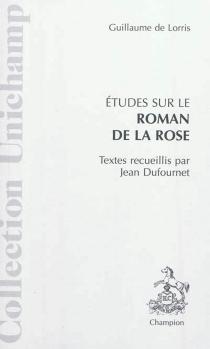 Etudes sur le Roman de la rose de Guillaume de Lorris -
