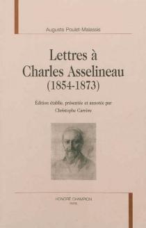 Lettres à Charles Asselineau : 1854-1873 - AugustePoulet-Malassis