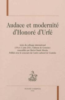 Audace et modernité d'Honoré Urfé : actes du colloque international, 10 et 11 juin 2011, château de Goutelas -