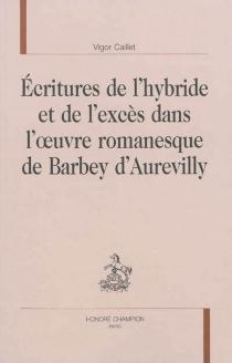 Ecritures de l'hybride et de l'excès dans l'oeuvre romanesque de Barbey d'Aurevilly - VigorCaillet