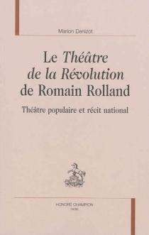 Le théâtre de la Révolution de Romain Rolland : théâtre populaire et récit national - MarionDenizot