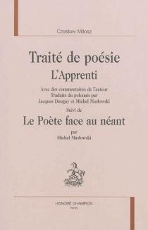 Traité de poésie : l'apprenti| Suivi de Le poète face au néant - CzeslawMilosz