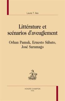 Littérature et scénarios d'aveuglement : Orhan Pamuk, Ernesto Sabato, José Saramago - Laura T.Ilea