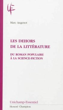 Les dehors de la littérature : du roman populaire à la science-fiction - MarcAngenot