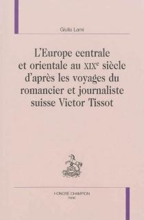 L'Europe centrale et orientale au XIXe siècle d'après les voyages du romancier et journaliste suisse Victor Tissot - GiuliaLami