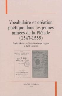 Vocabulaire et création poétique dans les jeunes années de la Pléiade : 1547-1555 -