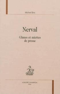 Nerval, glanes et miettes de presse - MichelBrix