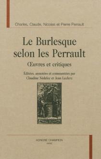 Le burlesque selon les Perrault : oeuvres et critiques -