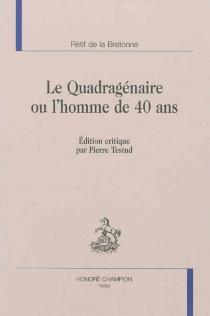 Le quadragénaire ou L'homme de 40 ans - Nicolas-EdmeRétif de La Bretonne