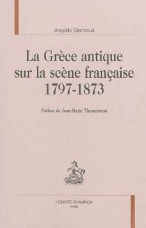 La Grèce antique sur la scène française, 1797-1873 - AngelikiGiannouli