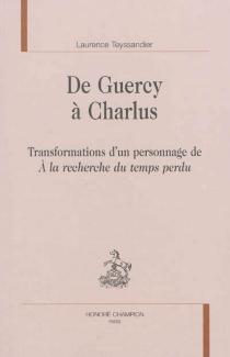 De Guercy à Charlus : transformations d'un personnage de A la recherche du temps perdu - LaurenceTeyssandier