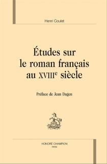 Etudes sur le roman français au XVIIIe siècle - HenriCoulet